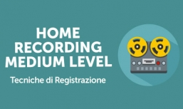 Home Recording Medium Level: Tecniche di Registrazione